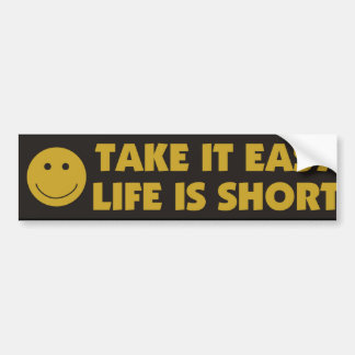 Take It Easy Life Is Short Bumper Sticker