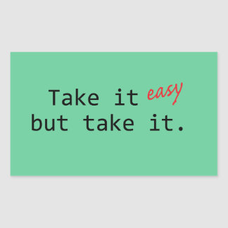 Take it easy... rectangular sticker