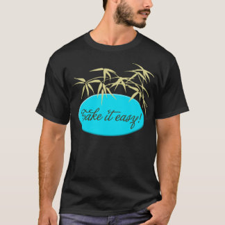 Take it easy! T-Shirt
