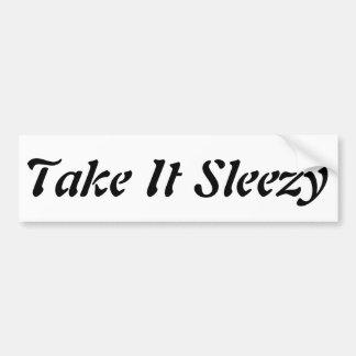 Take it Sleezy! Bumper Sticker