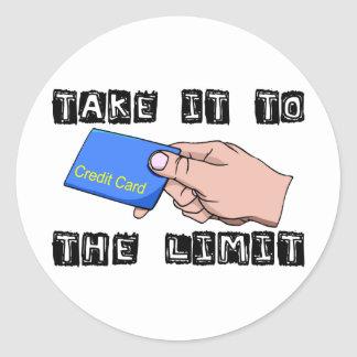 Take It To The Limit Credit Card Classic Round Sticker