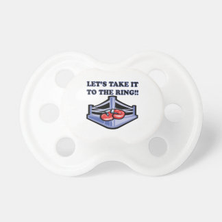 Take It To The Ring Pacifiers