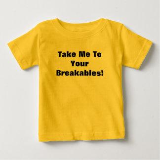 Take Me 2 UR Breakables! Baby T-Shirt