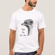 TAKE ME AS I AM: OSTRICH: ART: PENCIL T-Shirt