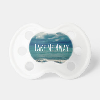 Take Me Away Beach Quote Pacifier