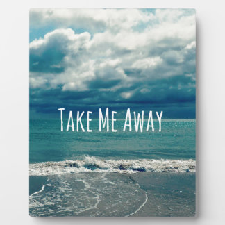 Take Me Away Beach Quote Plaque