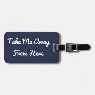 Take Me Away From Here Luggage Tag