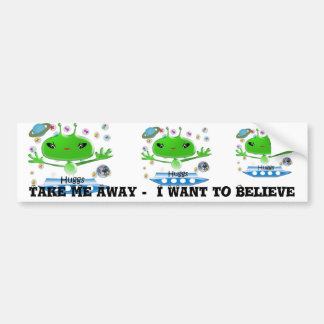 Take Me Away I Want to Believe Bumper Sticker