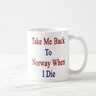 Take Me Back To Norway When I Die Coffee Mug