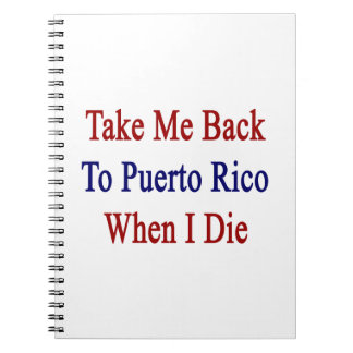 Take Me Back To Puerto Rico When I Die Note Book