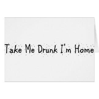 Take Me Drunk I'm Home Greeting Card