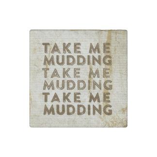 Take Me Mudding Stone Magnet