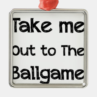 Take Me Out To The Ball Game Metal Ornament