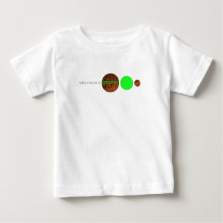 Take me to a greener planet. baby T-Shirt