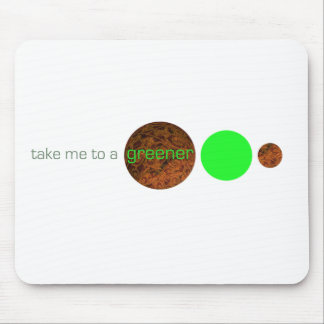 Take me to a greener planet. mouse pad