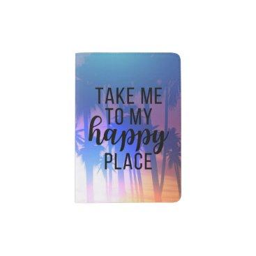 Beach Themed Take Me To My Happy Place Boho Beach & Palm Trees Passport Holder