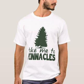TAKE ME TO PINNACLES T-Shirt