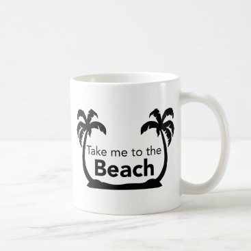 Beach Themed Take me to the Beach Coffee Mug
