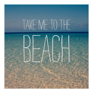 Take Me to the Beach Sea Water Blue Sky Gold Sand Poster