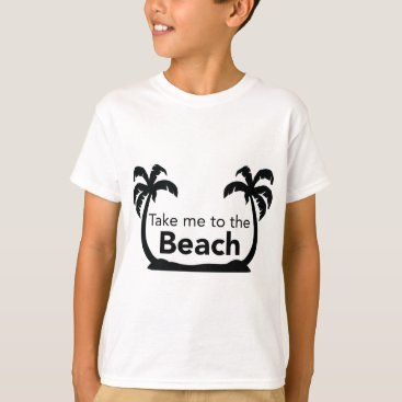 Beach Themed Take me to the Beach T-Shirt