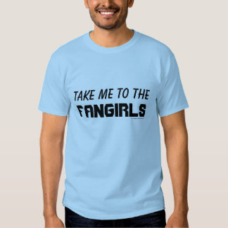 Take Me to the Fangirls Tee Shirt