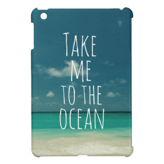 Take Me to the Ocean Cover For The iPad Mini