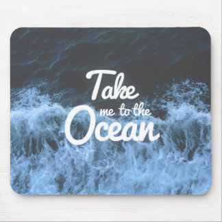 Take me to the Ocean Mouse Pad