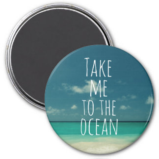 Take Me to the Ocean Quote 3 Inch Round Magnet
