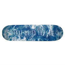 cool, sea, dream, typography, take me to the sea, ocean, words, blue, adventure, wanderlust, sea quote, wave, motivational quote, summer, nature, beach, fun, explore, skateboard, Skateboard with custom graphic design