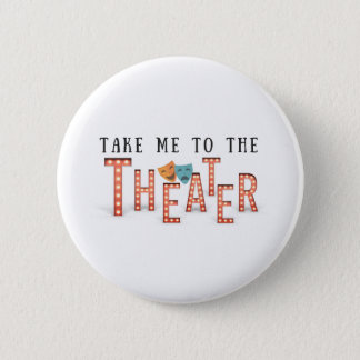 Take Me to The Theater Pinback Button