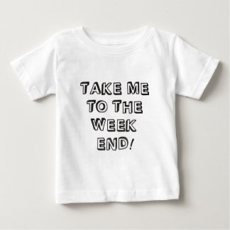Take Me To The Weekend Baby T-Shirt