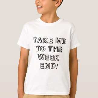Take Me To The Weekend T-Shirt
