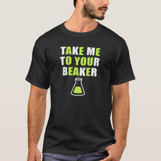Take Me to Your Beaker T-Shirt