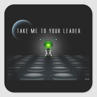 Take Me To Your Leader Square Sticker