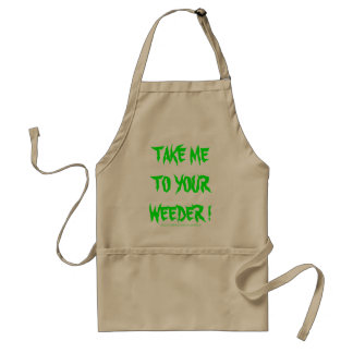 TAKE ME TO YOUR WEEDER ! ADULT APRON