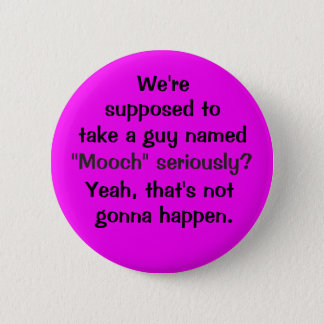 "Take ""Mooch"" seriously? Pinback Button"