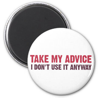 Take My Advice 2 Inch Round Magnet