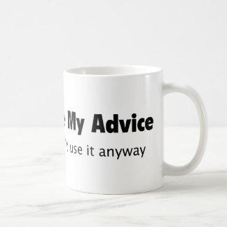 Take My Advice. I Don't Use It Anyway. Coffee Mug
