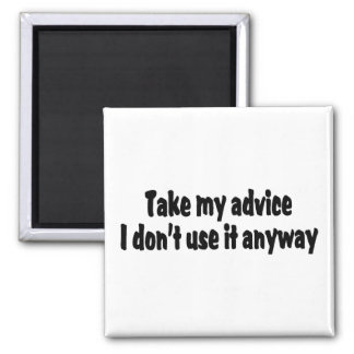 Take My Advice I Dont Use It Anyway Magnet