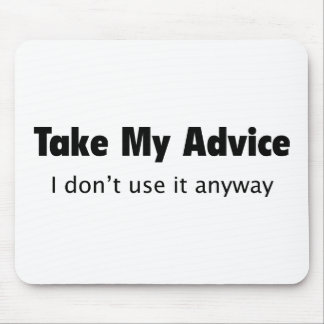 Take My Advice. I Don't Use It Anyway. Mouse Pad
