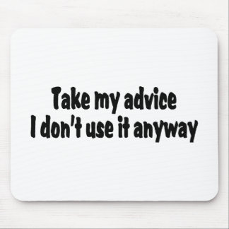 Take My Advice I Dont Use It Anyway Mouse Pad