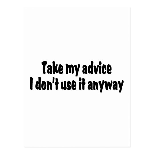 Take My Advice I Dont Use It Anyway Postcard