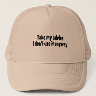 Take My Advice I Dont Use It Anyway Trucker Hat