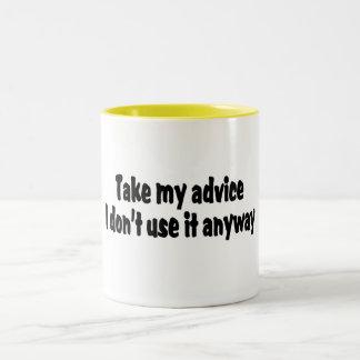 Take My Advice I Dont Use It Anyway Two-Tone Coffee Mug
