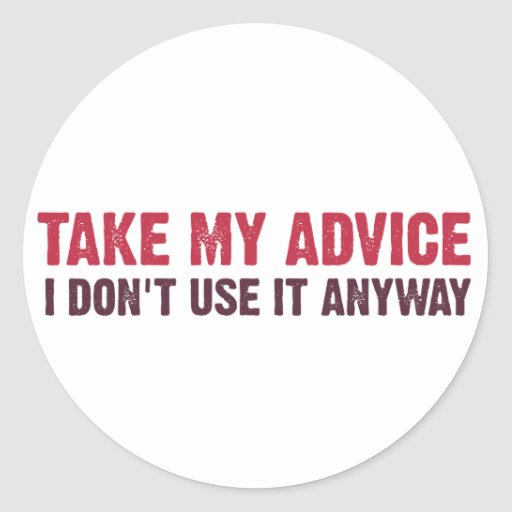 Take My Advice Round Stickers
