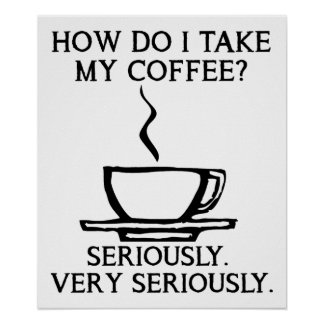 Take My Coffee Seriously Funny Poster