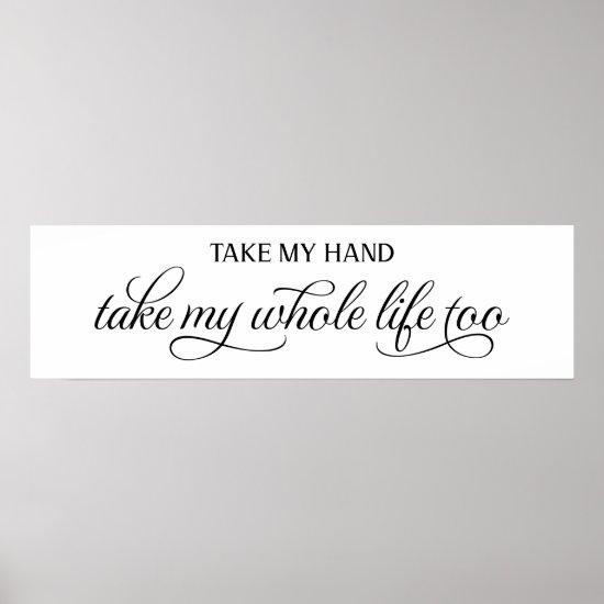Take My Hand Take My Whole Life Wedding Sign