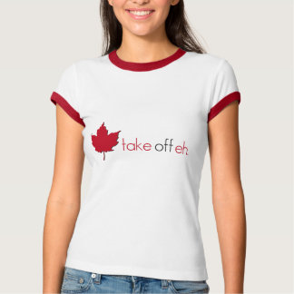 Take Off Eh T Shirt