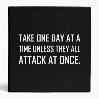 Take One Day At A Time Unless All Attack At Once Binder