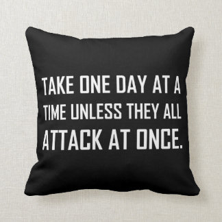 Take One Day At A Time Unless All Attack At Once Throw Pillow
